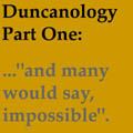"Duncanology 1: ""Ambitous and Impossible;."